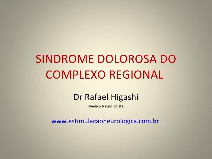 SINDROME DOLOROSA DO COMPLEXO REGIONAL  Dr Rafael Higashi Médico Neurologista www.estimulacaoneurologica.com.br