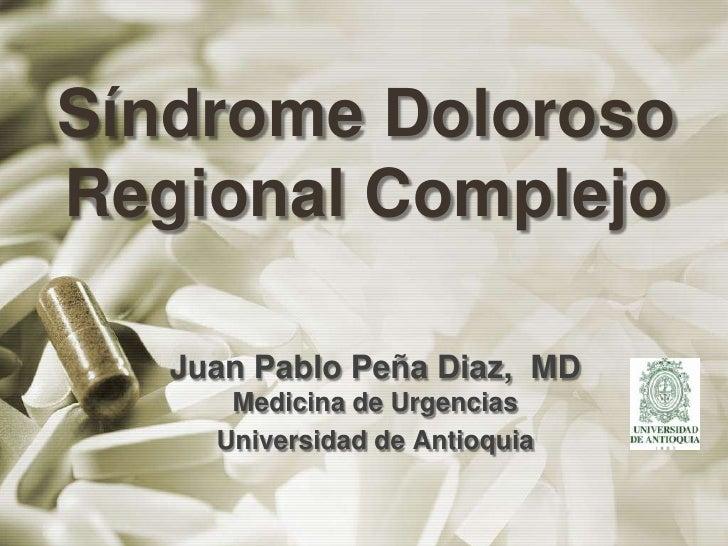 Síndrome Doloroso Regional Complejo<br />Juan Pablo Peña Diaz,  MDMedicina de Urgencias<br />Universidad de Antioquia<br />