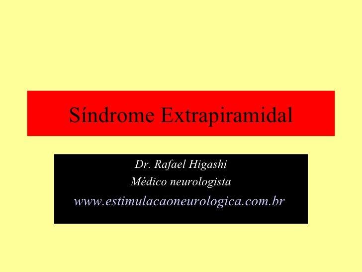 Síndrome Extrapiramidal Dr. Rafael Higashi Médico neurologista www.estimulacaoneurologica.com.br