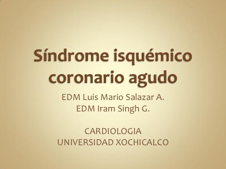 EDM Luis Mario Salazar A.  EDM Iram Singh G.     CARDIOLOGIAUNIVERSIDAD XOCHICALCO
