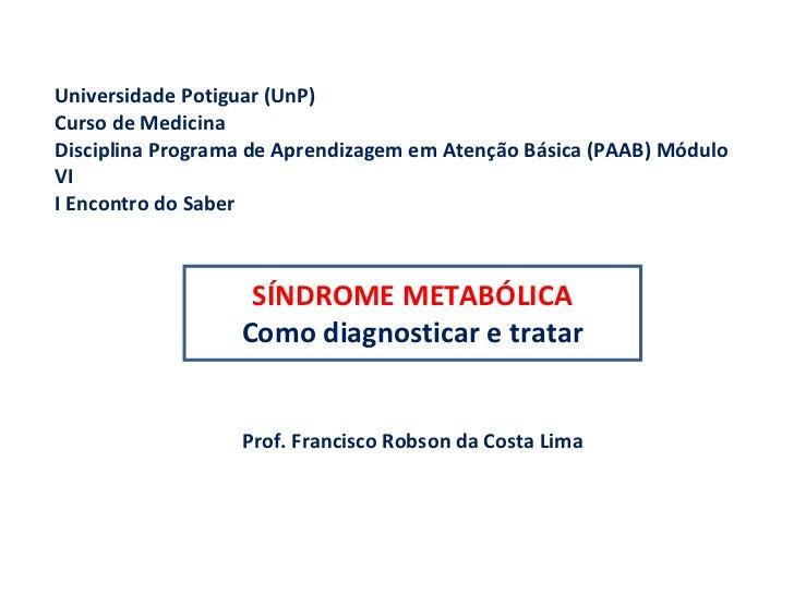 Universidade Potiguar (UnP) Curso de Medicina Disciplina Programa de Aprendizagem em Atenção Básica (PAAB) Módulo VI I Enc...