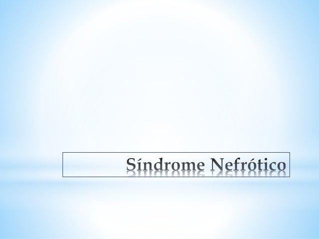 Epidemiologia Síndrome nefrótico < de seis años. 80% de pacientes con MCD y 50% de los pacientes con GFS = antes de los se...