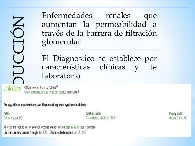 Edema Hiperlipidemia Hipoalbuminemia - concentración de albúmina sérica < a 3 g / dl (30 g / L) Proteinuria en rango nefró...