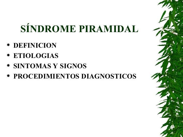 SÍNDROME PIRAMIDAL <ul><li>DEFINICION </li></ul><ul><li>ETIOLOGIAS </li></ul><ul><li>SINTOMAS Y SIGNOS </li></ul><ul><li>P...