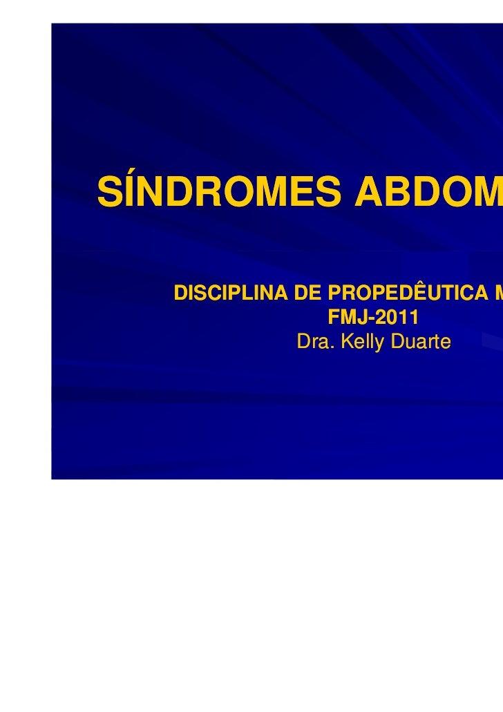 SÍNDROMES ABDOMINAIS  DISCIPLINA DE PROPEDÊUTICA MÉDICA                FMJ-                FMJ-2011             Dra. Kelly...