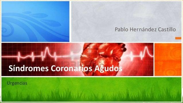 Pablo Hernández Castillo  Síndromes Coronarios Agudos Urgencias