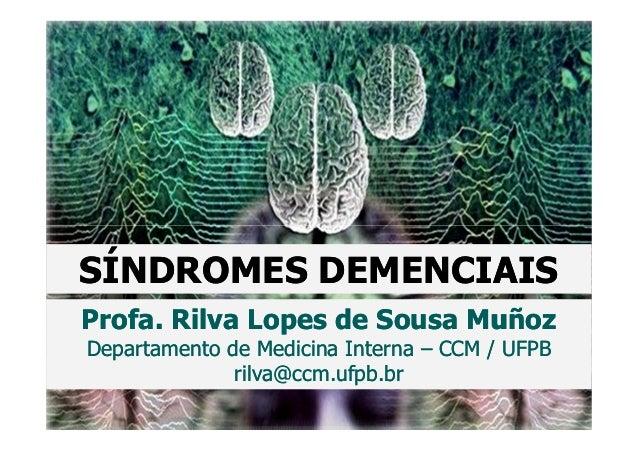 SÍNDROMES DEMENCIAIS Profa. Rilva Lopes de Sousa Muñoz Departamento de Medicina Interna – CCM / UFPB rilva@ccm.ufpb.br
