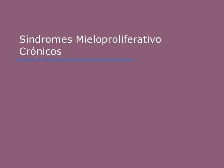Síndromes Mieloproliferativo Crónicos