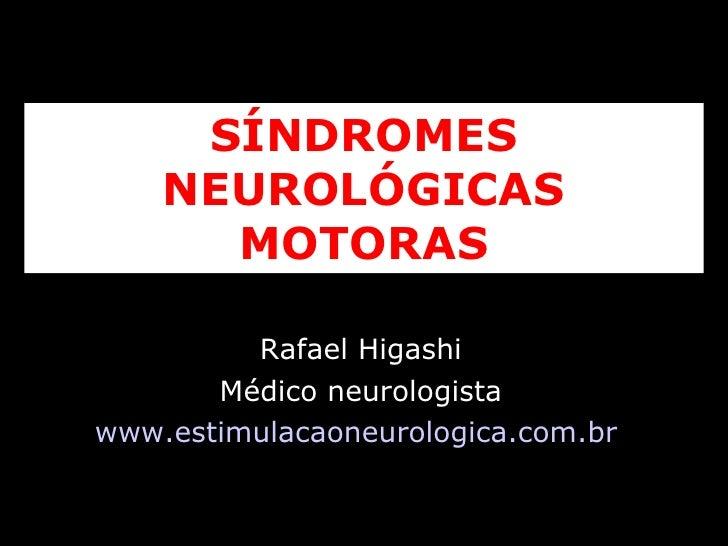 SÍNDROMES NEUROLÓGICAS MOTORAS Rafael Higashi Médico neurologista www.estimulacaoneurologica.com.br