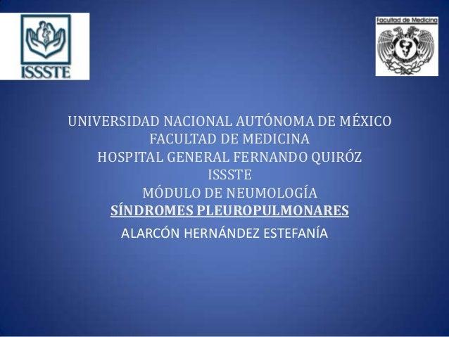 UNIVERSIDAD NACIONAL AUTÓNOMA DE MÉXICO FACULTAD DE MEDICINA HOSPITAL GENERAL FERNANDO QUIRÓZ ISSSTE MÓDULO DE NEUMOLOGÍA ...