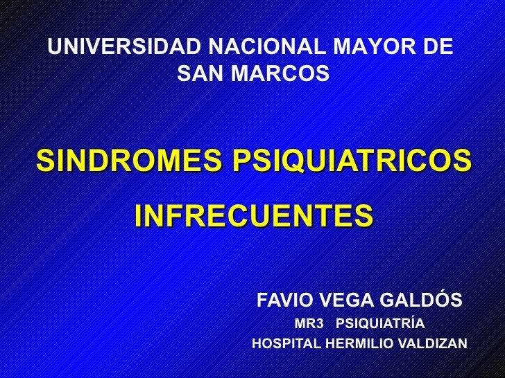 SINDROMES PSIQUIATRICOS INFRECUENTES FAVIO VEGA GALDÓS MR 3   PSIQUIATRÍA HOSPITAL HERMILIO VALDIZAN UNIVERSIDAD NACIONAL ...