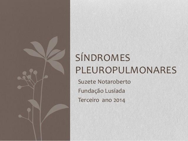 Suzete Notaroberto Fundação Lusíada Terceiro ano 2014 SÍNDROMES PLEUROPULMONARES