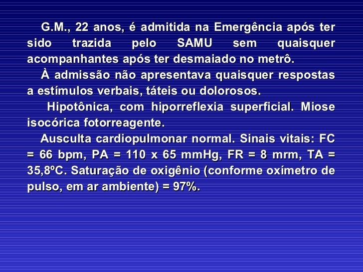 G.M., 22 anos, é admitida na Emergência após ter sido trazida pelo SAMU sem quaisquer acompanhantes após ter desmaiado no ...