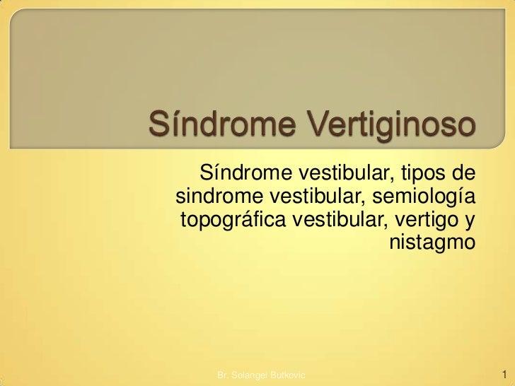 Síndrome vestibular, tipos desindrome vestibular, semiologíatopográfica vestibular, vertigo y                       nistag...