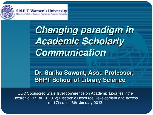 Company LOGO Changing paradigm in Academic Scholarly Communication Dr. Sarika Sawant, Asst. Professor, SHPT School of Libr...