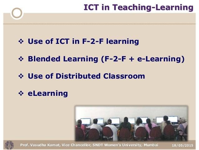18/05/2015Prof. Vasudha Kamat, Vice Chancellor, SNDT Women's University, Mumbai  Use of ICT in F-2-F learning  Blended L...
