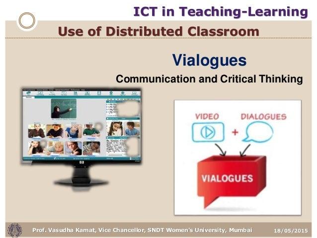 18/05/2015Prof. Vasudha Kamat, Vice Chancellor, SNDT Women's University, Mumbai Use of Distributed Classroom Vialogues Com...