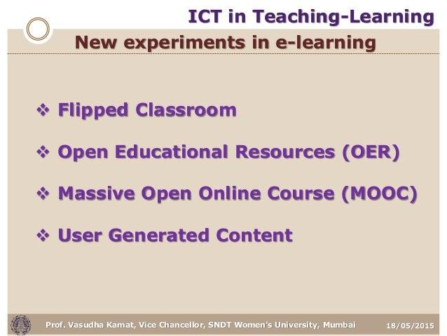 18/05/2015Prof. Vasudha Kamat, Vice Chancellor, SNDT Women's University, Mumbai New experiments in e-learning  Flipped Cl...