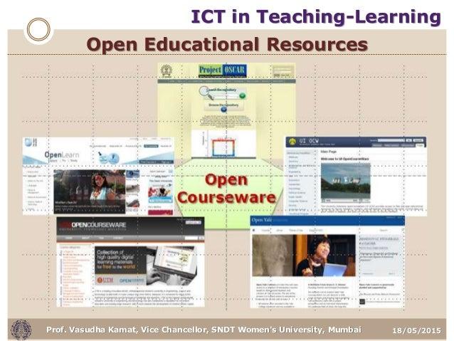 18/05/2015Prof. Vasudha Kamat, Vice Chancellor, SNDT Women's University, Mumbai Open Educational Resources ICT in Teaching...