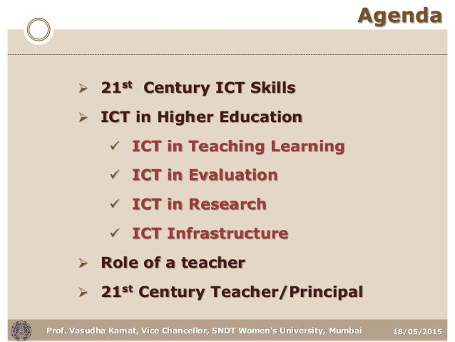 18/05/2015Prof. Vasudha Kamat, Vice Chancellor, SNDT Women's University, Mumbai Agenda  21st Century ICT Skills  ICT in ...