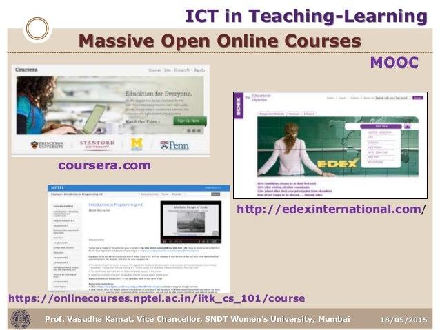 18/05/2015Prof. Vasudha Kamat, Vice Chancellor, SNDT Women's University, Mumbai Massive Open Online Courses coursera.com M...