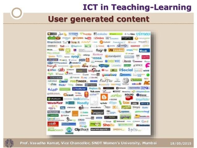 18/05/2015Prof. Vasudha Kamat, Vice Chancellor, SNDT Women's University, Mumbai User generated content ICT in Teaching-Lea...