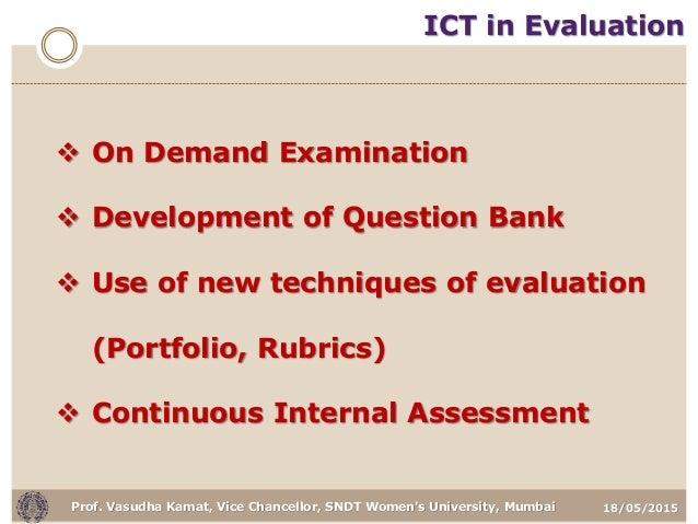 18/05/2015Prof. Vasudha Kamat, Vice Chancellor, SNDT Women's University, Mumbai ICT in Evaluation  On Demand Examination ...