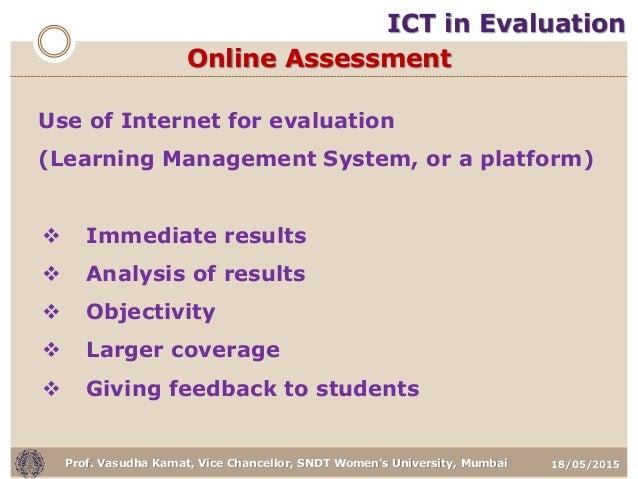 18/05/2015Prof. Vasudha Kamat, Vice Chancellor, SNDT Women's University, Mumbai Online Assessment Use of Internet for eval...