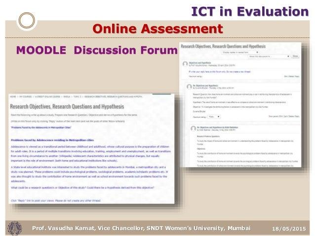 18/05/2015Prof. Vasudha Kamat, Vice Chancellor, SNDT Women's University, Mumbai MOODLE Discussion Forum ICT in Evaluation ...
