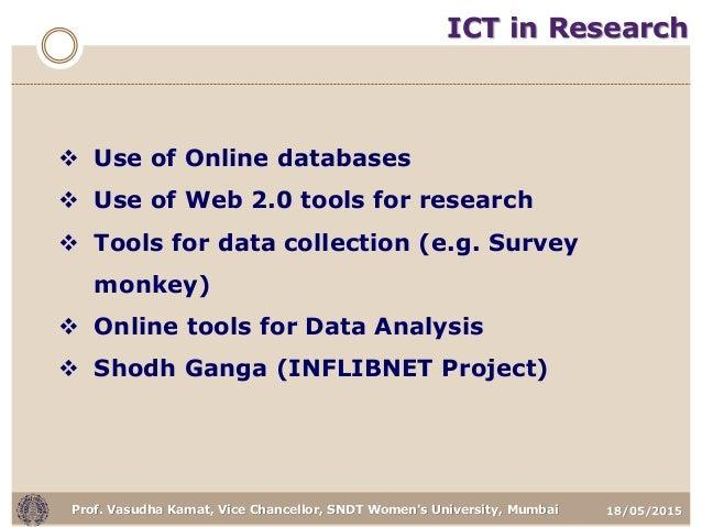18/05/2015Prof. Vasudha Kamat, Vice Chancellor, SNDT Women's University, Mumbai ICT in Research  Use of Online databases ...