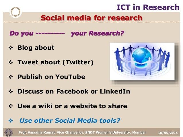 18/05/2015Prof. Vasudha Kamat, Vice Chancellor, SNDT Women's University, Mumbai Social media for research  Blog about  T...