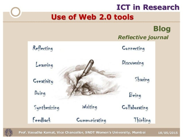 18/05/2015Prof. Vasudha Kamat, Vice Chancellor, SNDT Women's University, Mumbai Use of Web 2.0 tools Blog Reflective journ...