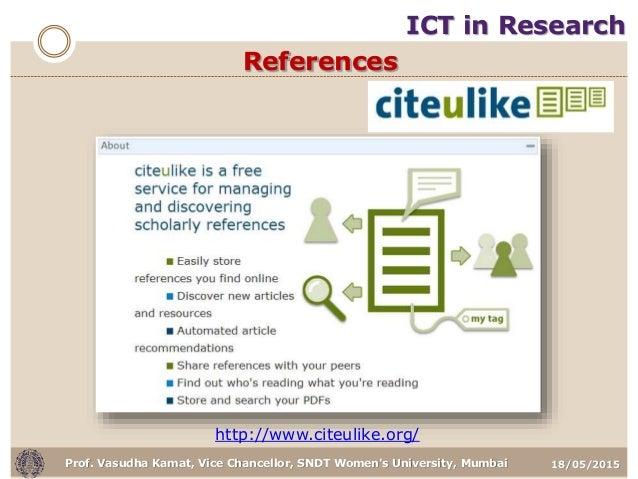 18/05/2015Prof. Vasudha Kamat, Vice Chancellor, SNDT Women's University, Mumbai http://www.citeulike.org/ ICT in Research ...