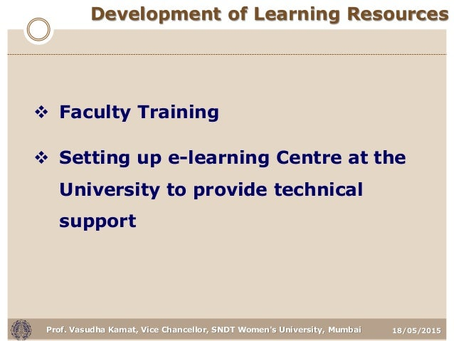 18/05/2015Prof. Vasudha Kamat, Vice Chancellor, SNDT Women's University, Mumbai  Faculty Training  Setting up e-learning...
