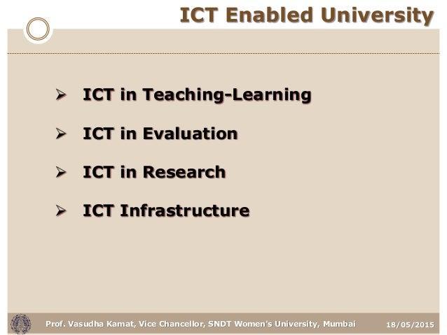 18/05/2015Prof. Vasudha Kamat, Vice Chancellor, SNDT Women's University, Mumbai ICT Enabled University  ICT in Teaching-L...