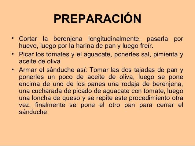 PREPARACIÓN• Cortar la berenjena longitudinalmente, pasarla porhuevo, luego por la harina de pan y luego freír.• Picar los...