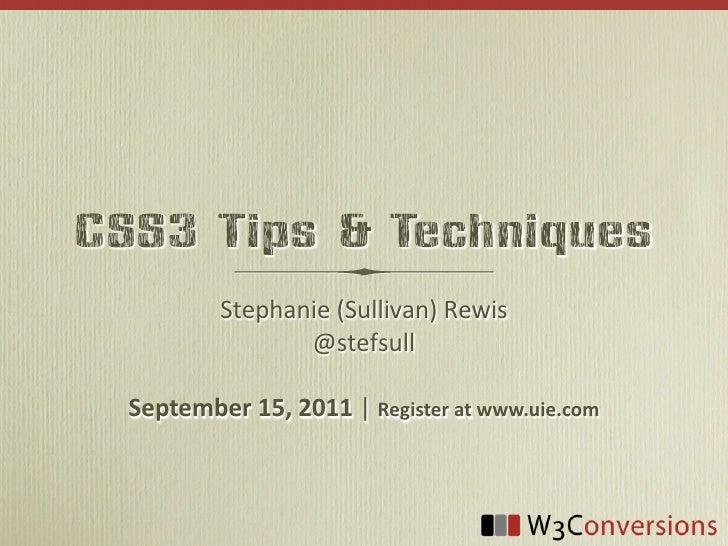 CSS3 Tips & Techniques           Stephanie (Sullivan) Rewis                  @stefsull  September 15, 2011 | Regis...