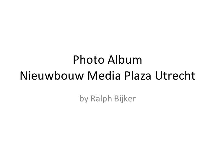 Photo Album Nieuwbouw Media Plaza Utrecht by Ralph Bijker