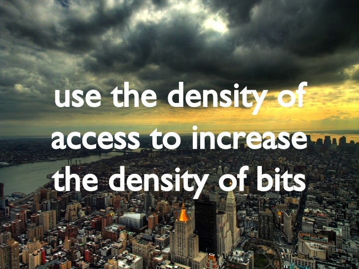 use the density of access to increase the density of bits