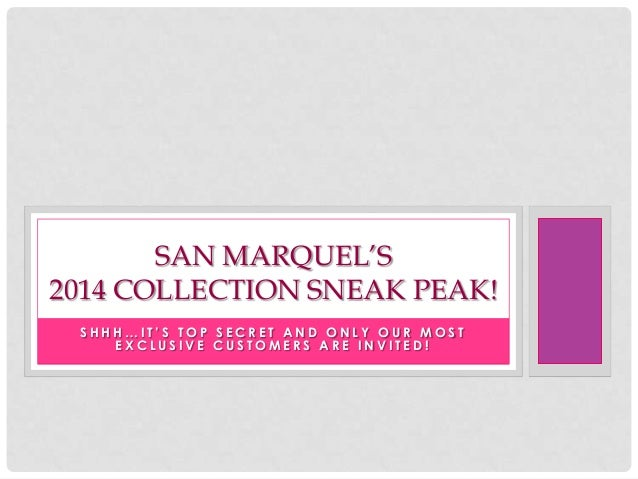 SAN MARQUEL'S 2014 COLLECTION SNEAK PEAK! SHHH…IT'S TOP SECRET AND ONLY OUR MOST EXCLUSIVE CUSTOMERS ARE INVITED!