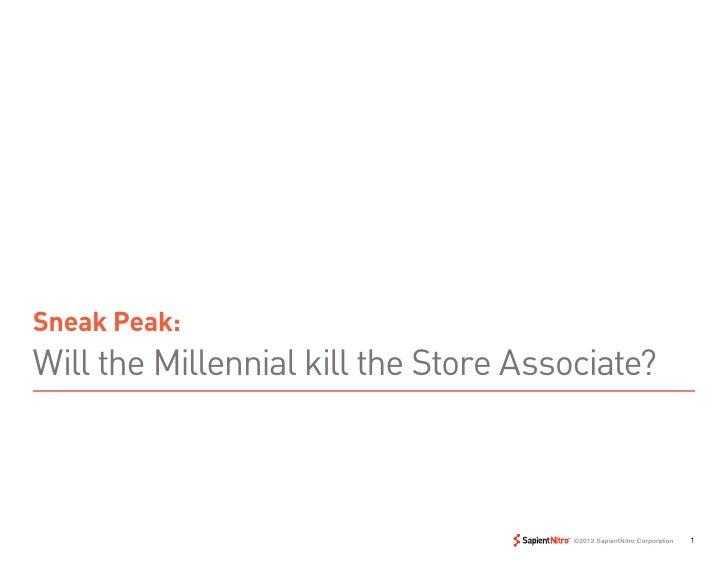 Sneak Peak:Will the Millennial kill the Store Associate?                                       ©2012 SapientNitro Corporat...