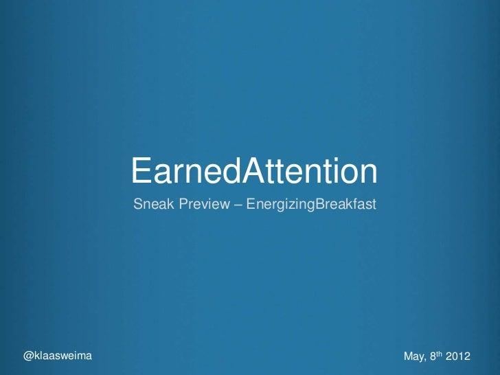 EarnedAttention              Sneak Preview – EnergizingBreakfast@klaasweima                                         May, 8...