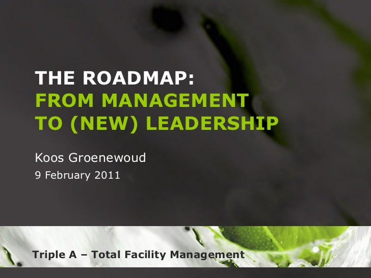 THE ROADMAP: FROM MANAGEMENT TO (NEW) LEADERSHIP Koos Groenewoud 9 February 2011