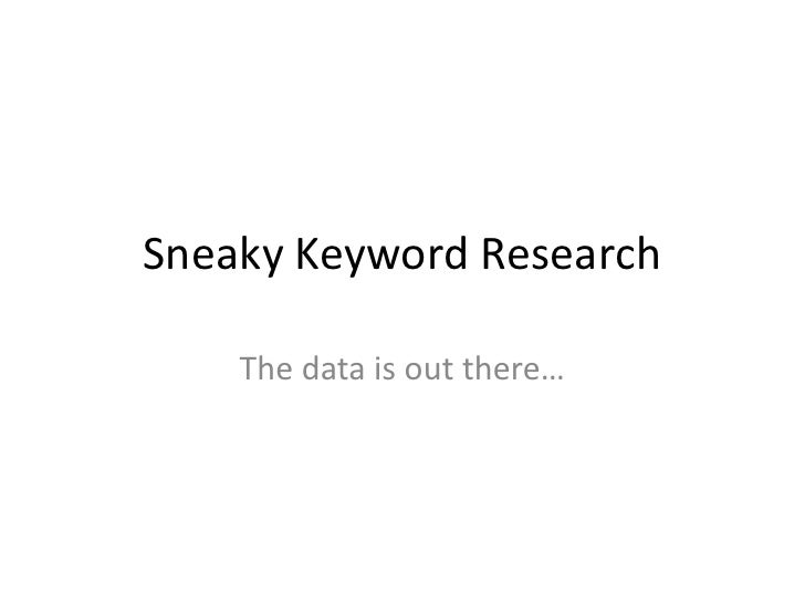 Sneaky Keyword Research<br />The data is out there… <br />