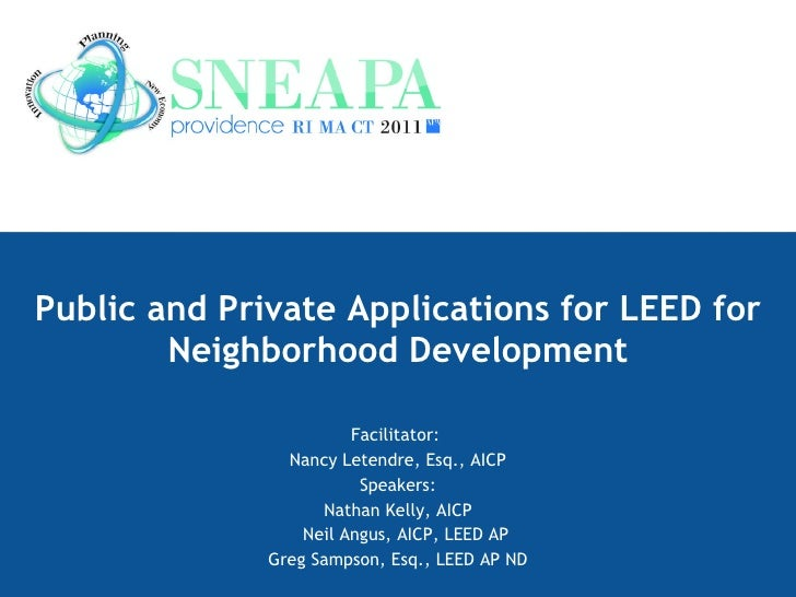 Public and Private Applications for LEED for Neighborhood Development Facilitator:  Nancy Letendre, Esq., AICP Speakers: N...