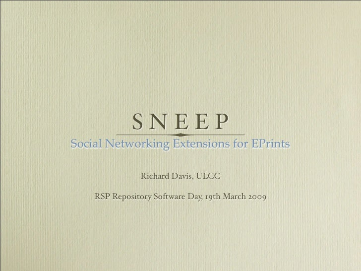 SNEEP Social Networking Extensions for EPrints                 Richard Davis, ULCC      RSP Repository Software Day, 19th ...