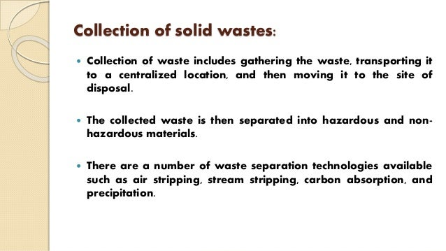 Collection of solid wastes:  Collection of waste includes gathering the waste, transporting it to a centralized location,...
