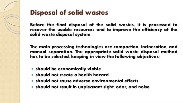 Disposal of solid wastes Before the final disposal of the solid wastes, it is processed to recover the usable resources an...