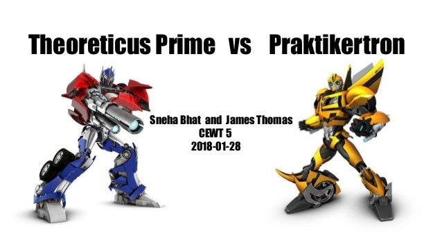 Theoreticus Prime vs Praktikertron Sneha Bhat and James Thomas CEWT 5 2018-01-28