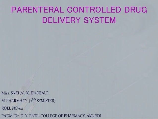 PARENTERAL CONTROLLED DRUG DELIVERY SYSTEM Miss. SNEHAL K. DHOBALE M-PHARMACY (2ND SEMISTER) ROLL NO-02 PADM. Dr. D. Y. PA...